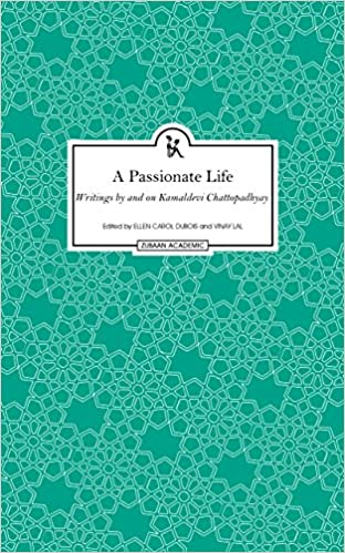 A Passionate Life: Writings by and on Kamaladevi Chattopadhyay