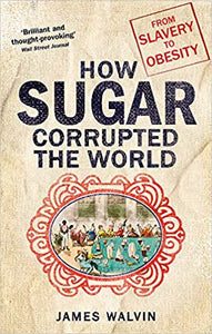 How Sugar Corrupted The World