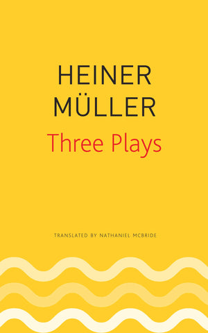 Three Plays: Philoctetes, The Horatian, Mauser