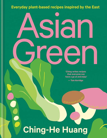 Asian Greens: Everyday Plant-Based Recipes Inspired By The East