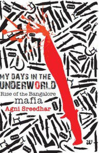 My Days In The Underworld: Rise Of The Bangalore Mafia