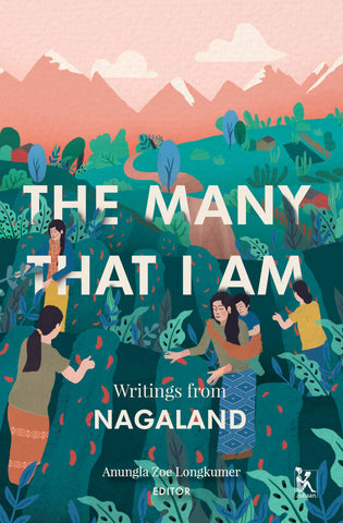 The Many That I Am: Writings From Nagaland