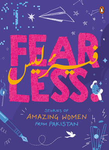 Fearless: Stories Of Amazing Women From Pakistan