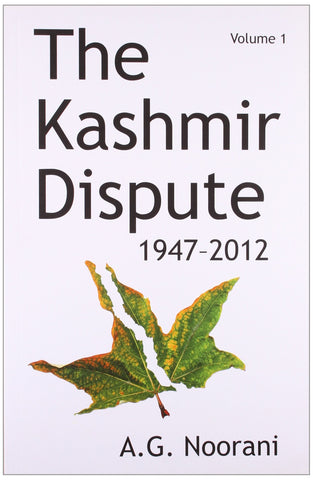 The Kashmir Dispute 1947-2012 (Vol-1)