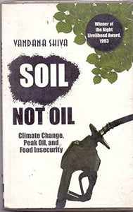 Soil Not Oil - Climate Change, Peak Oil, And Food Security