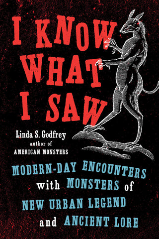 I Know What I Saw: Modern-Day Encounters with Monsters of New Urban Legend and Ancient Lore