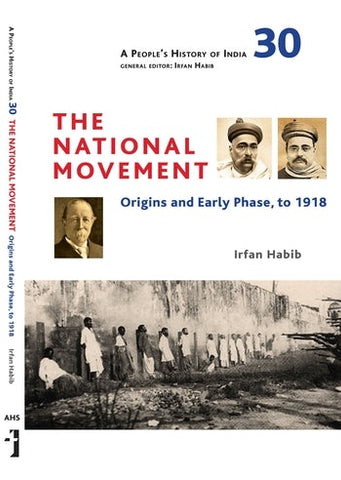 The National Movement: A People's History Of India 30: Origins And Early Phase To 1918