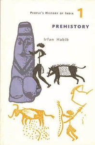 Prehistory: A Peopleõs History Of India 1