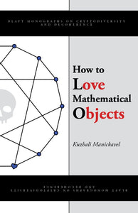 How To Love Mathematical Objects