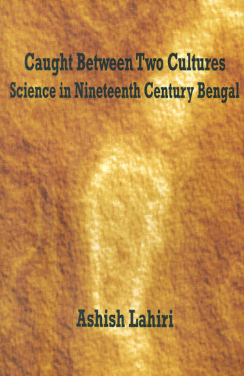 Caught Between Two Cultures: Science In Nineteenth Century Bengal