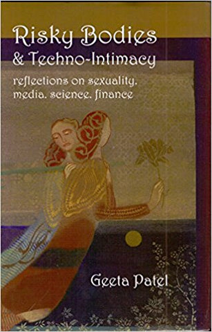 Risky Bodies & Techno Intimacy: Reflections on Sexuality, Media, Science, Finance