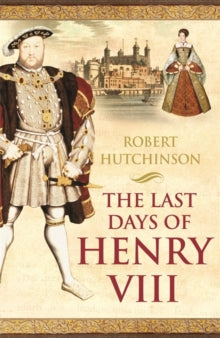 The Last Days Of Henry the VIII