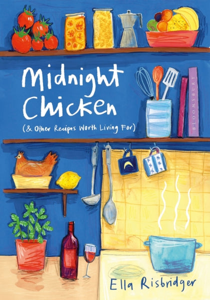 Midnight Chicken : & Other Recipes Worth Living For