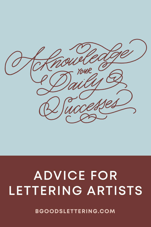 Acknowledge Your Daily Successes - Business Tips for Lettering Artists - From B Goods Lettering