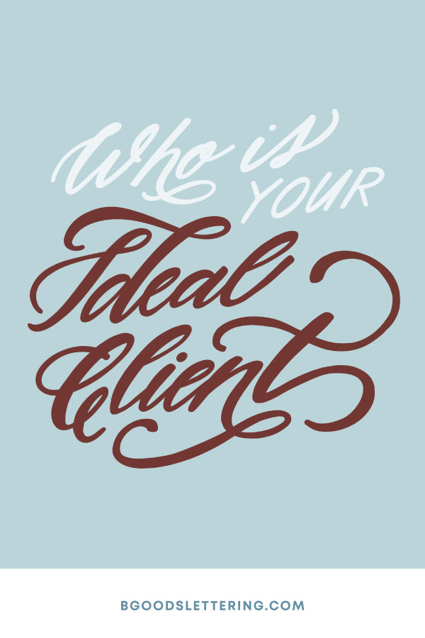 Who is Your Ideal Client? Business Tips for Lettering Artists from B Goods Lettering