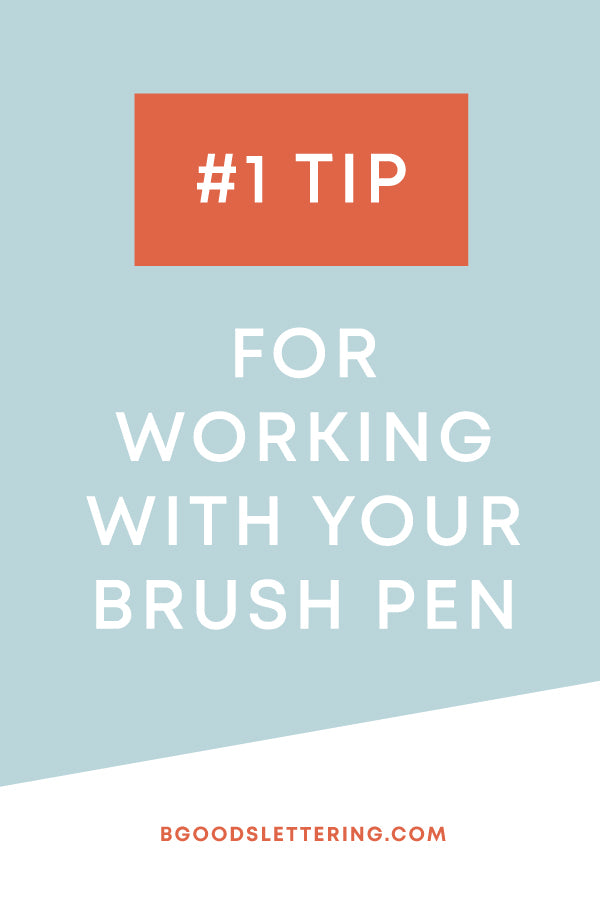 #1 Tip for Working With Your Brush Pen - From B Goods Lettering