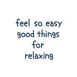 feel so easy good things for relaxing