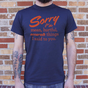 Sorry For The Mean Hurtful Accurate Things I Said To You T-Shirt
