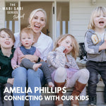 CONNECTING WITH OUR KIDS with Amelia Phillips
