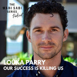 OUR SUCCESS IS KILLING US with Louka Parry