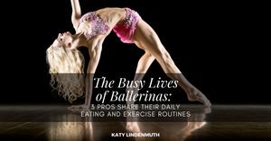 The Busy Lives of Ballerinas: 3 Pros Share Their Daily Eating and Exercise Routines by Katy Lindenmuth