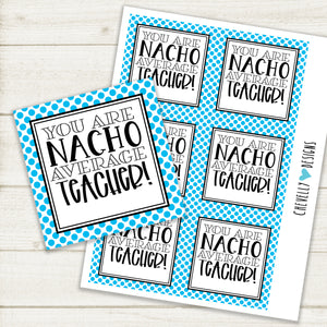 """You are NACHO Average Teacher"" - Printable Appreciation Gift Tags 