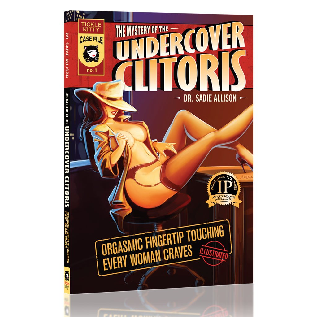 The Mystery of the Undercover Clitoris—Orgasmic Fingertip Touching Every Woman Craves Cover
