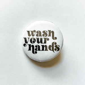 WASH YOUR HANDS BUTTON PIN