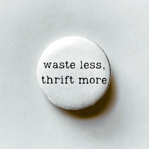 WASTE LESS, THRIFT MORE BUTTON PIN