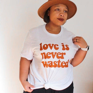 LOVE IS NEVER WASTED ADULT TEE