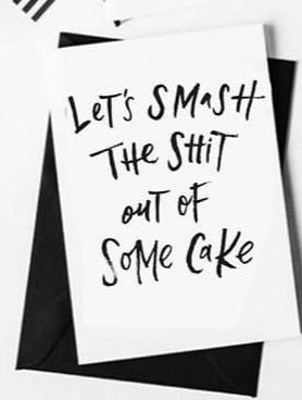 Let's Smash The Shit Out Of Some Cake Card