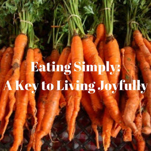 Eating Simply: A Key to Living Joyfully