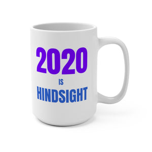 2020 is Hindsight Mug 15oz