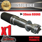 STUB AXLE 39MM ROUND X 250MM.  SUIT HOLDEN BEARINGS