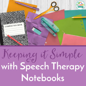 Keep it Simple Using Speech Therapy Notebooks