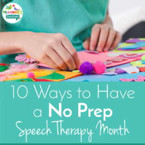 10 Ways to Have a No Prep Speech Therapy Month
