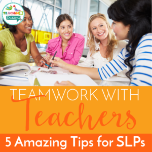 Speech Therapy Teamwork with Teachers: 5 Amazing Tips for SLPs