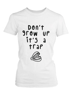 Don't Grow Up It's a Trap Women's Graphic White T Shirt