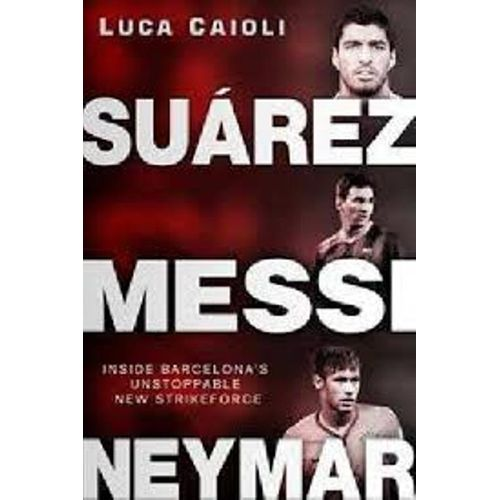 Suárez,Messi,Neymar:Inside Barcelona Unstoppable Strikeforce - BOOKS FIRST ~ Mad About Books