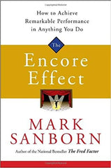 The Encore Effect: How to Achieve Remarkable Performance in Anything You Do- MARK SANBORN - BOOKS FIRST ~ Mad About Books