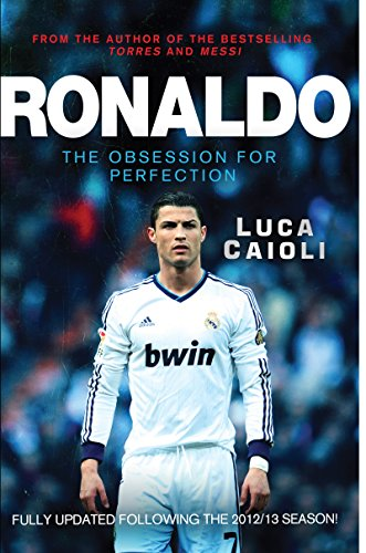 Ronaldo - 2014 Updated Edition: The Obsession for Perfection - BOOKS FIRST ~ Mad About Books