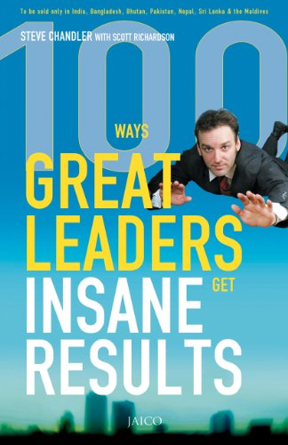 100 Ways Great Leaders Get Insane Results - STEVE CHANDLER - BOOKS FIRST ~ Mad About Books
