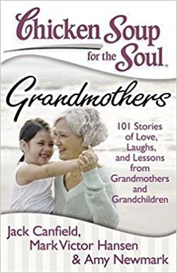 Chicken Soup for the Soul: Grandmothers: 101 Stories of Love, Laughs, and Lessons from Grandmothers and Grandchildren - BOOKS FIRST ~ Mad About Books