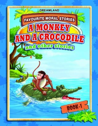 A Monkey & A Crocodile and Other stories - Book 1 (Favourite Moral Stories) - BOOKS FIRST ~ Mad About Books