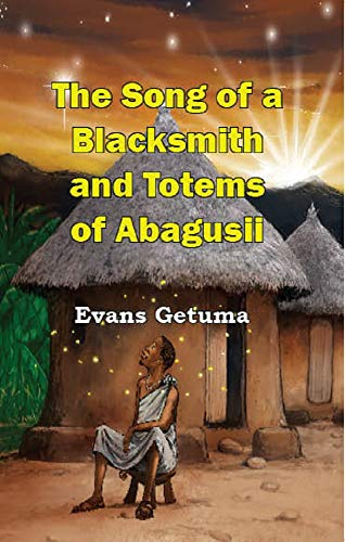 THE SONG OF A BLACKSMITH AND TOTEMS OF ABAGUSII