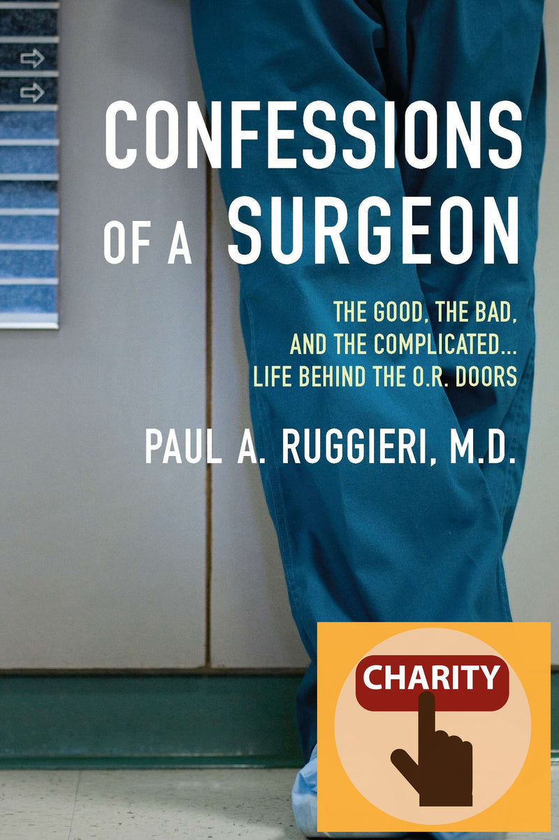 Confessions of a Surgeon The Good, the Bad, and the Complicated...Life Behind the O.R. Doors