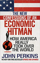 The New Confessions of an Economic Hit Man: How America really took over the world - BOOKS FIRST