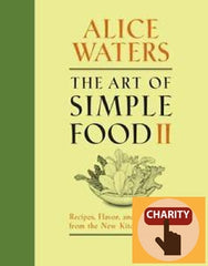 The Art of Simple Food II : Recipes, Flavor, and Inspiration from the New Kitchen Garden