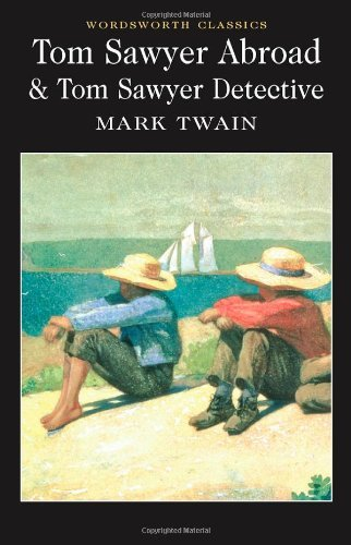 Tom Sawyer Abroad: AND Tom Sawyer, Detective (Wordsworth Classics) - BOOKS FIRST ~ Mad About Books