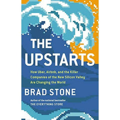 The Upstarts: How Uber, Airbnb, and the Killer Companies of the New Silicon Valley Are Changing the World - BOOKS FIRST